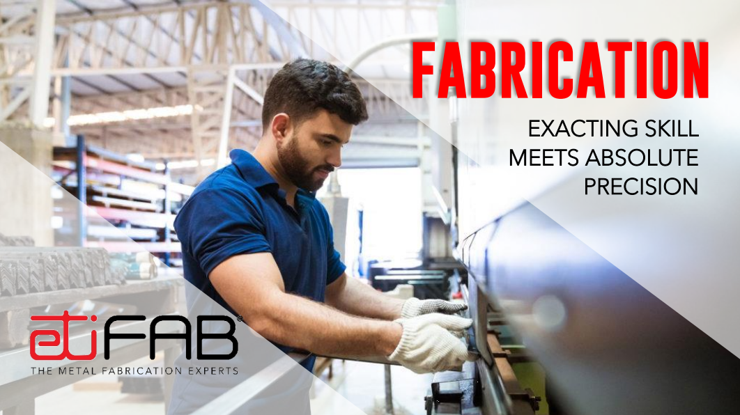 Why ETI FAB?  – EXACTING SKILL MEETS ABSOLUTE PRECISION